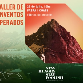 STAY HUNGRY STAY FOOLISH |  TALLER DE INVENTOS INESPERADOS | 25 DE JULIO
